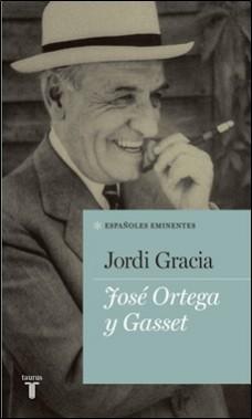 JORDI GRACIA- TAURUS – JOSE ORTEGA Y GASSET