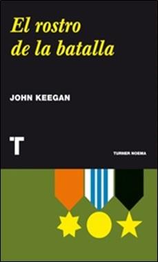 KEEGAN - TURNER - ROSTRO DE LA BATALLA