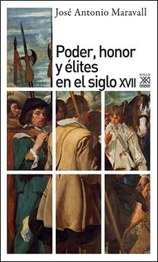 SIGLO XXI - PODER HONOR Y ELITES EN EL SIGLO XVII